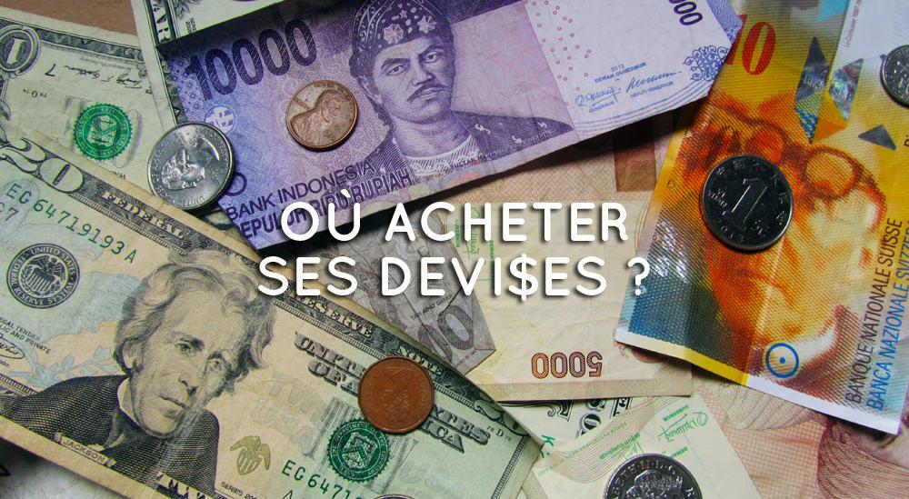 Où acheter ses devises ? ©Etpourtantelletourne.fr